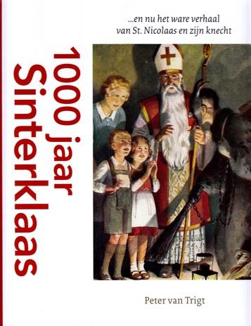 Coverafbeelding van: 1000 jaar Sinterklaas… en nu het ware verhaal van St. Nicolaas en zijn knecht