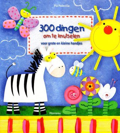 Coverafbeelding van: 300 dingen om te knutselen voor grote en kleine handjes