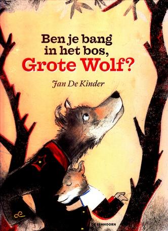 Coverafbeelding van: Ben je bang in het bos, Grote Wolf?