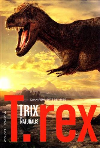 Coverafbeelding van: T. rex – Trix in Naturalis