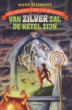 Coverafbeelding van: Van zilver zal de ketel zijn – De bende van Teiresias, deel 1