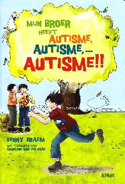 Coverafbeelding van: Mijn broer heeft autisme, autisme, …  autisme!