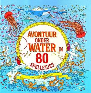Coverafbeelding van: Avontuur onder water in 80 spelletjes