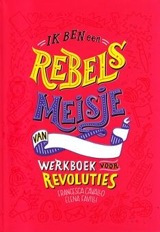 Coverafbeelding van: Ik ben een rebels meisje: werkboek voor revoluties