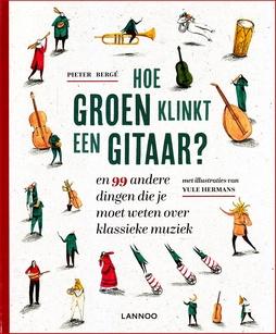 Coverafbeelding van: Hoe groen klinkt een gitaar? – en 99 andere dingen die je moet weten over klassieke muziek
