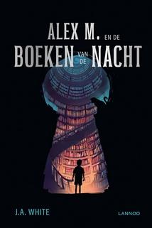 Coverafbeelding van: Alex M. en de boeken van de nacht