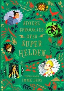 Coverafbeelding van: Stoere sprookjes over superhelden