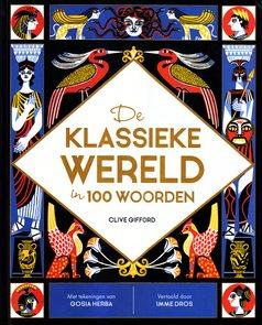 Coverafbeelding van: De klassieke wereld in 100 woorden
