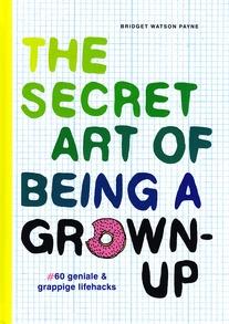 Coverafbeelding van: The secret art of being a grown-up