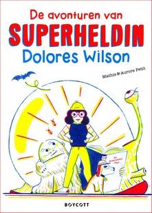Coverafbeelding van: De avonturen van superheldin Dolores Wilson